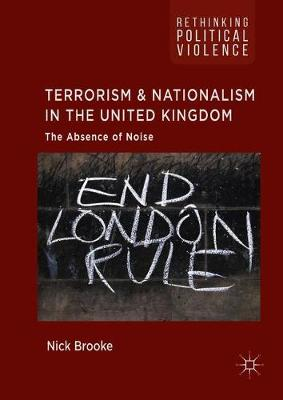 Terrorism and Nationalism in the United Kingdom: The Absence of Noise - Rethinking Political Violence (Hardback)