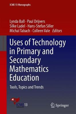 Uses of Technology in Primary and Secondary Mathematics Education: Tools, Topics and Trends - ICME-13 Monographs (Hardback)