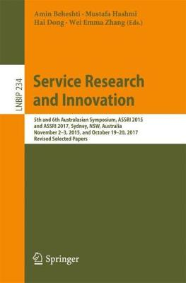Service Research and Innovation: 5th and 6th Australasian Symposium, ASSRI 2015 and ASSRI 2017, Sydney, NSW, Australia, November 2-3, 2015, and October 19-20, 2017, Revised Selected Papers - Lecture Notes in Business Information Processing 234 (Paperback)