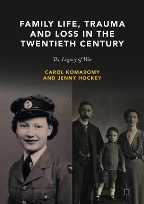 Family Life, Trauma and Loss in the Twentieth Century: The Legacy of War (Hardback)