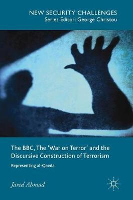 The BBC, The 'War on Terror' and the Discursive Construction of Terrorism: Representing al-Qaeda - New Security Challenges (Hardback)