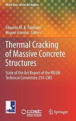Thermal Cracking of Massive Concrete Structures: State of the Art Report of the RILEM Technical Committee 254-CMS - RILEM State-of-the-Art Reports 27 (Hardback)