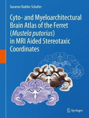 Cyto- and myeloarchitectural brain atlas of the ferret (Mustela putorius) in MRI aided stereotaxic coordinates (Hardback)
