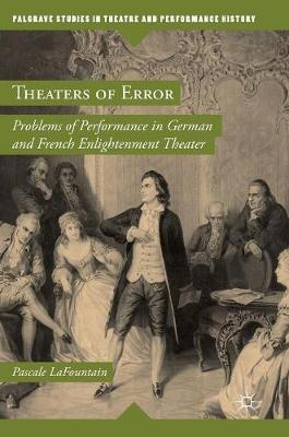 Theaters of Error: Problems of Performance in German and French Enlightenment Theater - Palgrave Studies in Theatre and Performance History (Hardback)