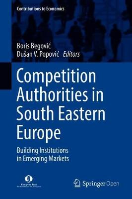 Competition Authorities in South Eastern Europe: Building Institutions in Emerging Markets - Contributions to Economics (Hardback)
