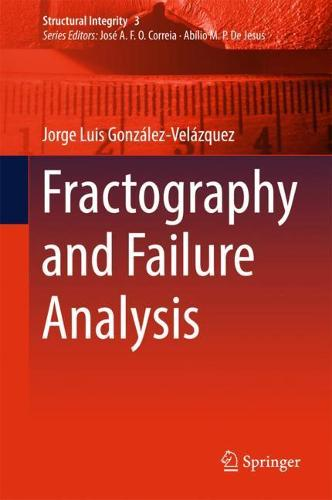 Fractography and Failure Analysis - Structural Integrity 3 (Hardback)