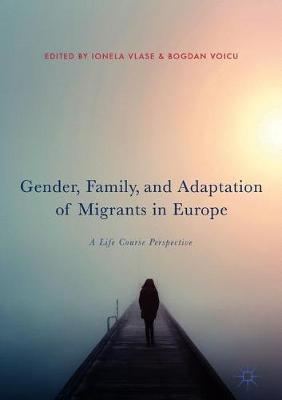 Gender, Family, and Adaptation of Migrants in Europe: A Life Course Perspective (Hardback)