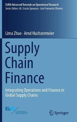 Supply Chain Finance: Integrating Operations and Finance in Global Supply Chains - EURO Advanced Tutorials on Operational Research (Hardback)