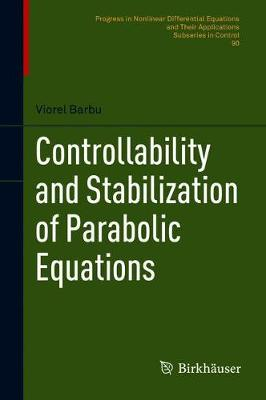 Controllability and Stabilization of Parabolic Equations - PNLDE Subseries in Control 90 (Hardback)