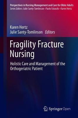 Fragility Fracture Nursing: Holistic Care and Management of the Orthogeriatric Patient - Perspectives in Nursing Management and  Care for Older Adults (Hardback)