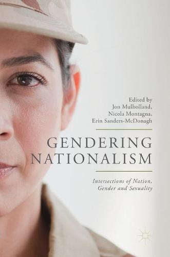 Gendering Nationalism: Intersections of Nation, Gender and Sexuality (Hardback)