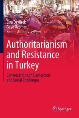 Authoritarianism and Resistance in Turkey: Conversations on Democratic and Social Challenges (Hardback)