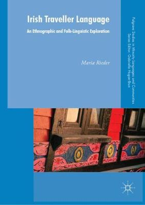 Irish Traveller Language: An Ethnographic and Folk Linguistic Exploration - Palgrave Studies in Minority Languages and Communities (Hardback)