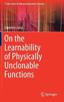 On the Learnability of Physically Unclonable Functions - T-Labs Series in Telecommunication Services (Hardback)