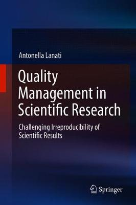 Quality Management in Scientific Research: Challenging Irreproducibility of Scientific Results (Hardback)