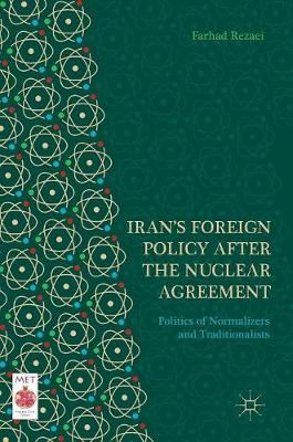 Iran's Foreign Policy After the Nuclear Agreement: Politics of Normalizers and Traditionalists - Middle East Today (Hardback)