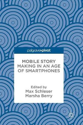 Mobile Story Making in an Age of Smartphones (Hardback)