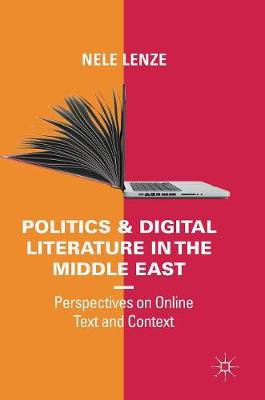 Politics and Digital Literature in the Middle East: Perspectives on Online Text and Context (Hardback)
