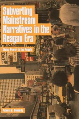 Subverting Mainstream Narratives in the Reagan Era: Giving Power to the People (Hardback)