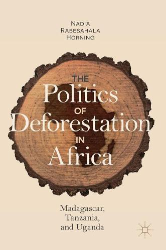 The Politics of Deforestation in Africa: Madagascar, Tanzania, and Uganda (Hardback)