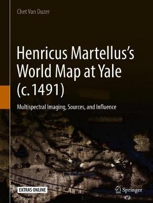 Henricus Martellus's World Map at Yale (c. 1491): Multispectral Imaging, Sources, and Influence (Hardback)