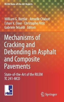 Mechanisms of Cracking and Debonding in Asphalt and Composite Pavements: State-of-the-Art of the RILEM TC 241-MCD - RILEM State-of-the-Art Reports 28 (Hardback)