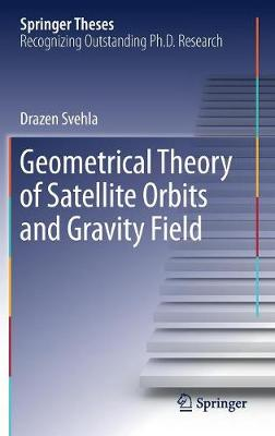 Geometrical Theory of Satellite Orbits and Gravity Field - Springer Theses (Hardback)