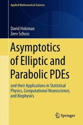 Asymptotics of Elliptic and Parabolic PDEs: and their Applications in Statistical Physics, Computational Neuroscience, and Biophysics - Applied Mathematical Sciences 199 (Hardback)