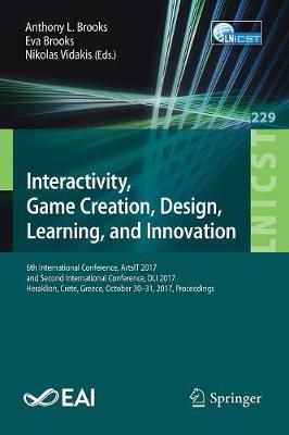 Interactivity, Game Creation, Design, Learning, and Innovation: 6th International Conference, ArtsIT 2017, and Second International Conference, DLI 2017, Heraklion, Crete, Greece, October 30-31, 2017, Proceedings - Lecture Notes of the Institute for Computer Sciences, Social Informatics and Telecommunications Engineering 229 (Paperback)