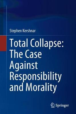Total Collapse: The Case Against Responsibility and Morality (Hardback)