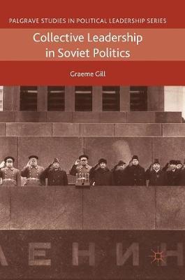 Collective Leadership in Soviet Politics - Palgrave Studies in Political Leadership (Hardback)
