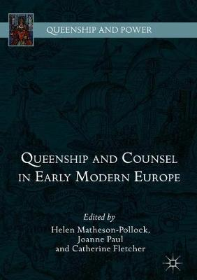 Queenship and Counsel in Early Modern Europe - Queenship and Power (Hardback)