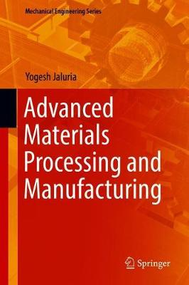 Advanced Materials Processing and Manufacturing - Mechanical Engineering Series (Hardback)