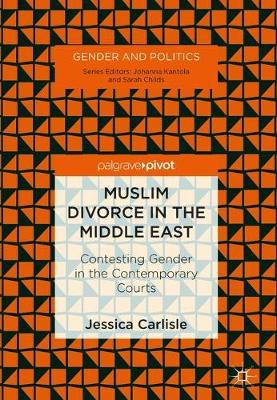 Muslim Divorce in the Middle East: Contesting Gender in the Contemporary Courts - Gender and Politics (Hardback)
