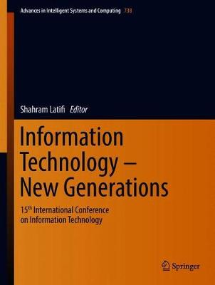 Information Technology - New Generations: 15th International Conference on Information Technology - Advances in Intelligent Systems and Computing 738 (Hardback)