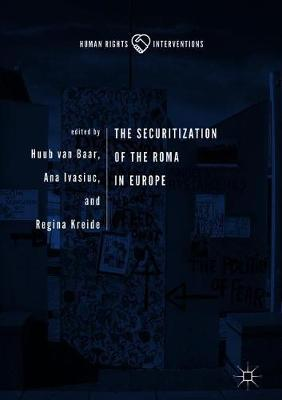 The Securitization of the Roma in Europe - Human Rights Interventions (Hardback)