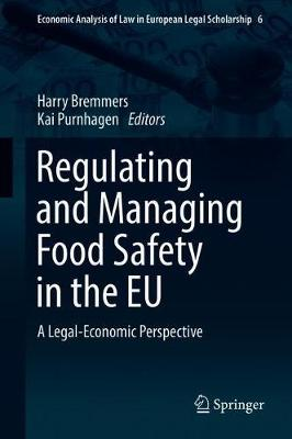 Regulating and Managing Food Safety in the EU: A Legal-Economic Perspective - Economic Analysis of Law in European Legal Scholarship 6 (Hardback)