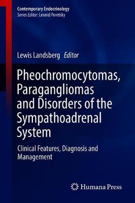 Pheochromocytomas, Paragangliomas and Disorders of the Sympathoadrenal System: Clinical Features, Diagnosis and Management - Contemporary Endocrinology (Hardback)