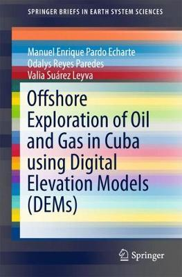 Offshore Exploration of Oil and Gas in Cuba using Digital Elevation Models (DEMs) - SpringerBriefs in Earth System Sciences (Paperback)
