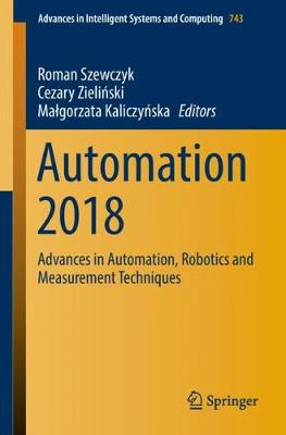 Automation 2018: Advances in Automation, Robotics and Measurement Techniques - Advances in Intelligent Systems and Computing 743 (Paperback)