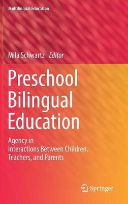 Preschool Bilingual Education: Agency in Interactions Between Children, Teachers, and Parents - Multilingual Education 25 (Hardback)