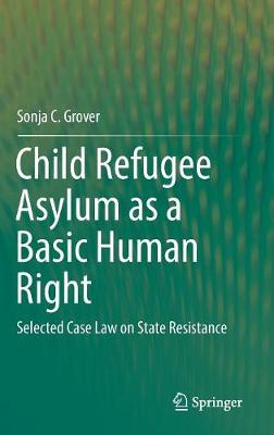 Child Refugee Asylum as a Basic Human Right: Selected Case Law on State Resistance (Hardback)