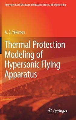 Thermal Protection Modeling of Hypersonic Flying Apparatus - Innovation and Discovery in Russian Science and Engineering (Hardback)
