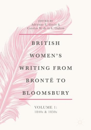 British Women's Writing from Bronte to Bloomsbury, Volume 1: 1840s and 1850s - British Women's Writing from Bronte to Bloomsbury, 1840-1940 1 (Hardback)