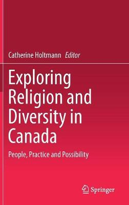 Exploring Religion and Diversity in Canada: People, Practice and Possibility (Hardback)