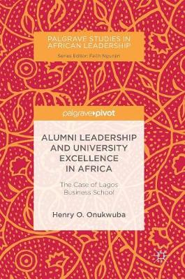Alumni Leadership and University Excellence in Africa: The Case of Lagos Business School - Palgrave Studies in African Leadership (Hardback)