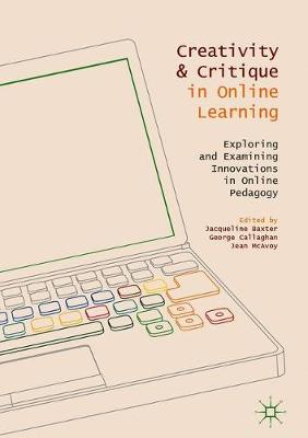 Creativity and Critique in Online Learning: Exploring and Examining Innovations in Online Pedagogy (Hardback)