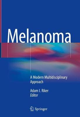 Melanoma: A Modern Multidisciplinary Approach (Hardback)