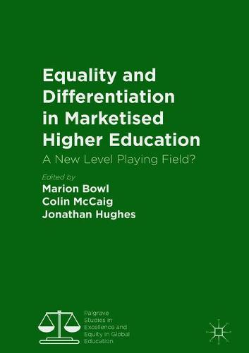 Equality and Differentiation in Marketised Higher Education: A New Level Playing Field? - Palgrave Studies in Excellence and Equity in Global Education (Hardback)