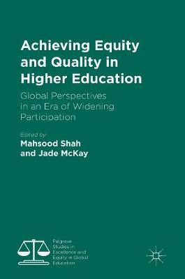 Achieving Equity and Quality in Higher Education: Global Perspectives in an Era of Widening Participation - Palgrave Studies in Excellence and Equity in Global Education (Hardback)